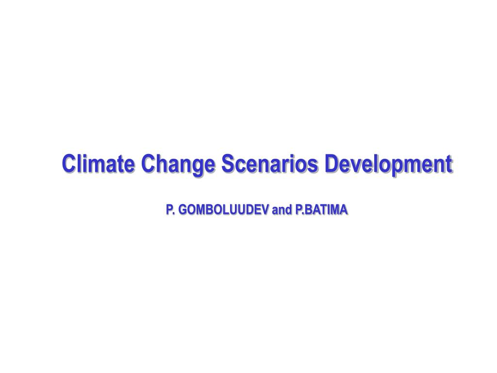 climate change scenarios development p gomboluudev and p batima l.