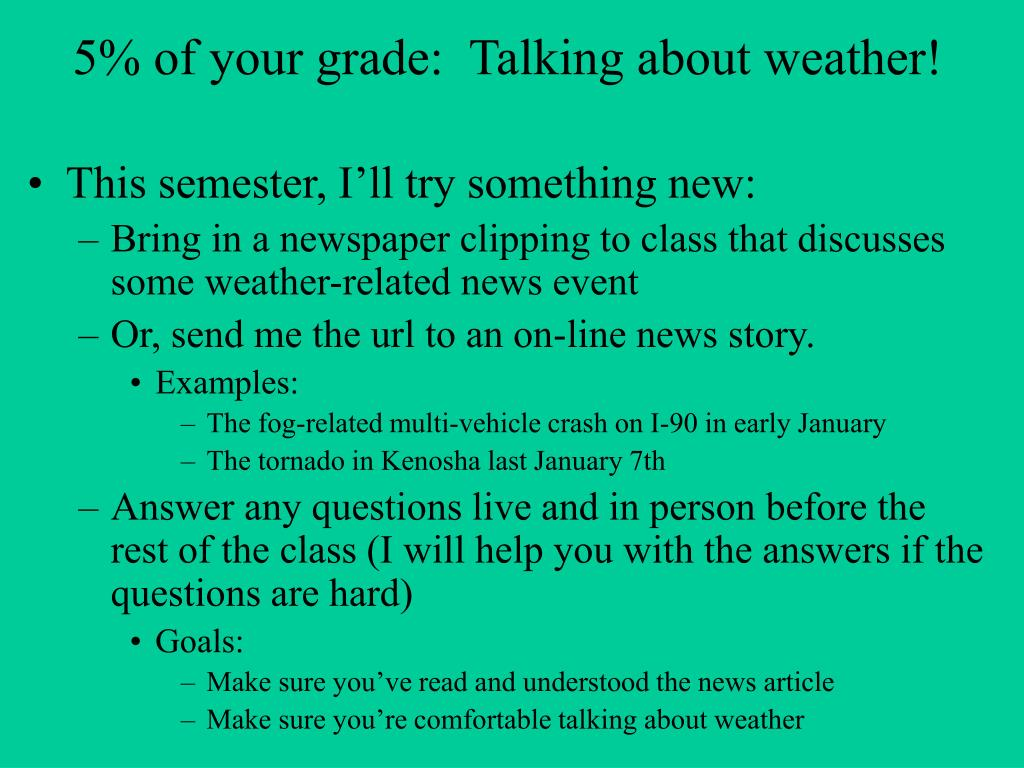 5% of your grade:  Talking about weather!
