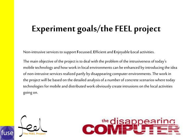 Experiment goals/the FEEL project