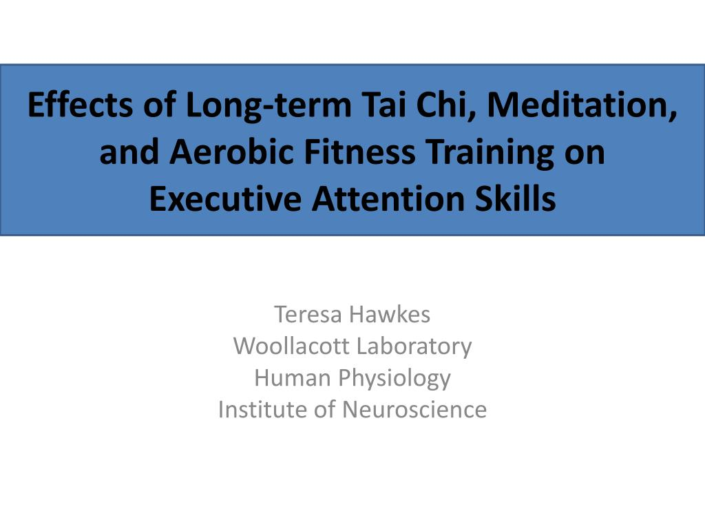 effects of long term tai chi meditation and aerobic fitness training on executive attention skills l.