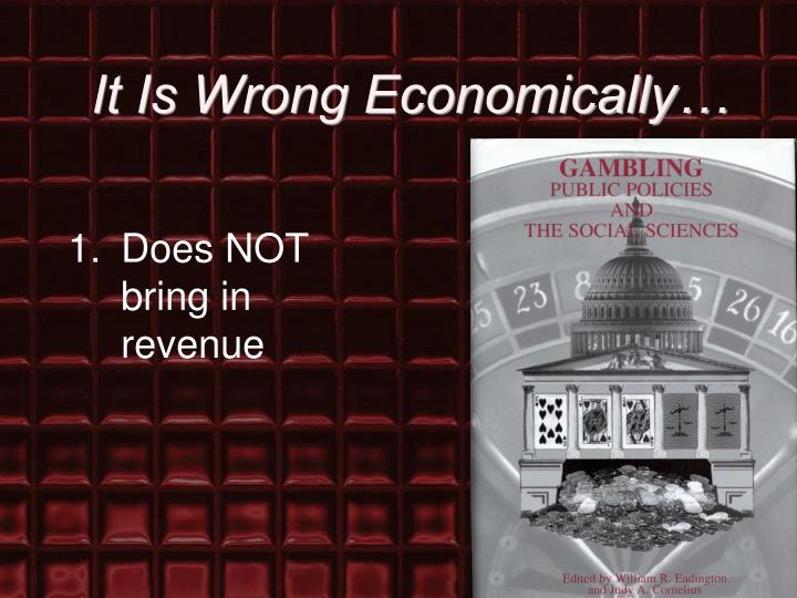 It is wrong economically