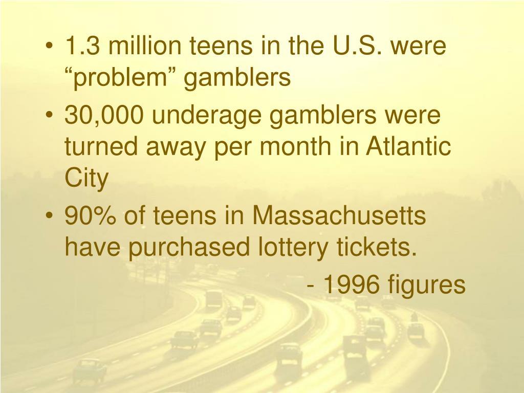 "1.3 million teens in the U.S. were ""problem"" gamblers"