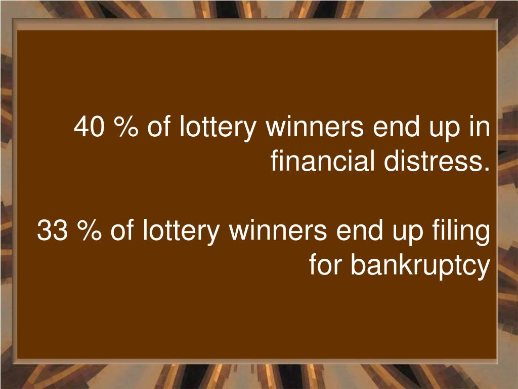 40 % of lottery winners end up in financial distress.