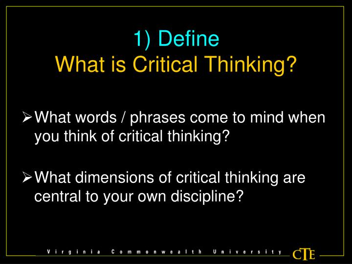 critical thinking in the classroom ppt Critical thinking is a mode of thought that goes much further than simple memorization and recall of information one of the best ways to promote critical thinking in the classroom is through questioning go beyond the questions that simply require rote memorization of facts or bits of.