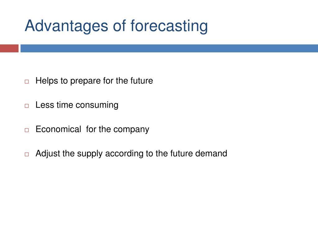 Advantages of forecasting