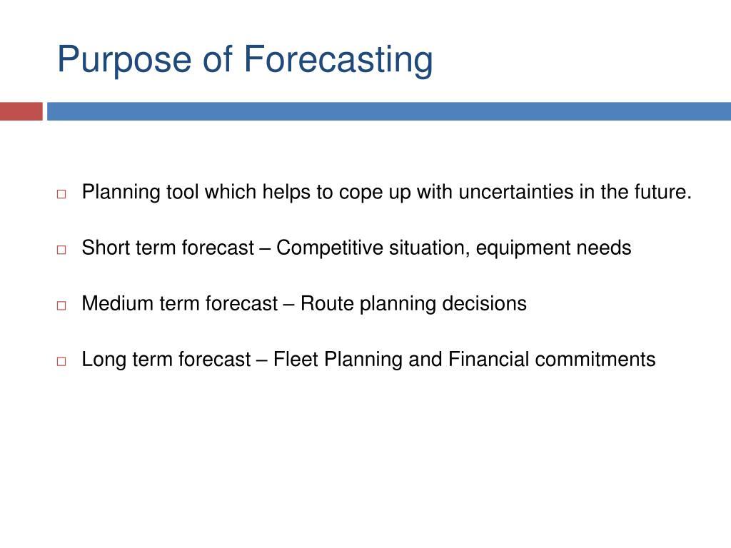 Purpose of Forecasting