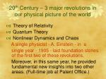 20 th century 3 major revolutions in our physical picture of the world