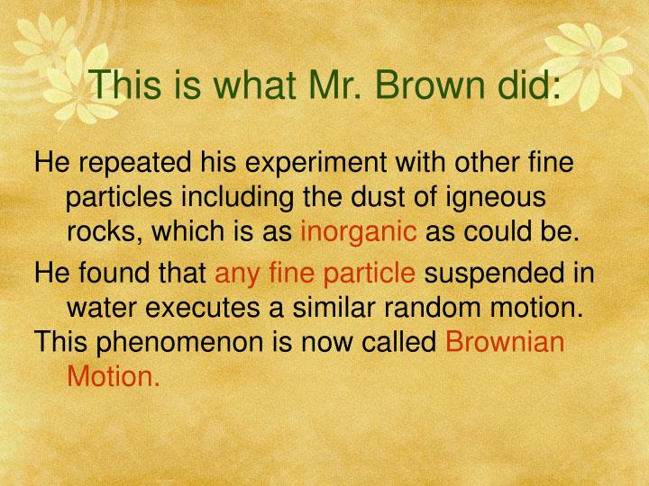 This is what Mr. Brown did: