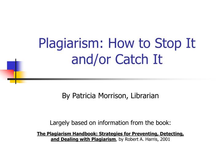 Plagiarism how to stop it and or catch it