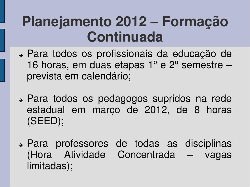 Para todos os profissionais da educação de 16 horas, em duas etapas 1º e 2º semestre – prevista em calendário;