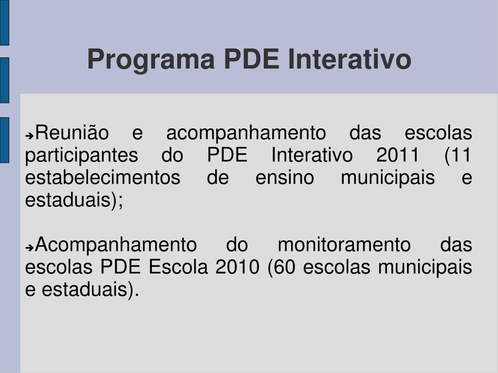 Reunião e acompanhamento das escolas participantes do PDE Interativo 2011 (11 estabelecimentos de ensino municipais e estaduais);