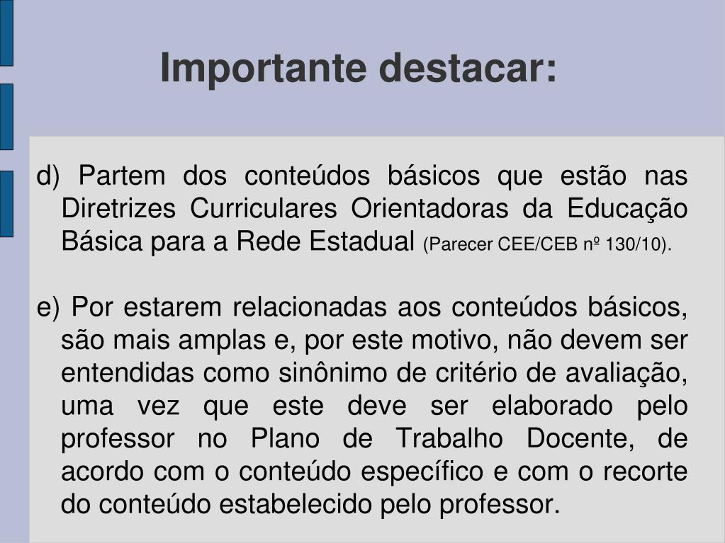 d) Partem dos conteúdos básicos que estão nas Diretrizes Curriculares Orientadoras da Educação Básica para a Rede Estadual