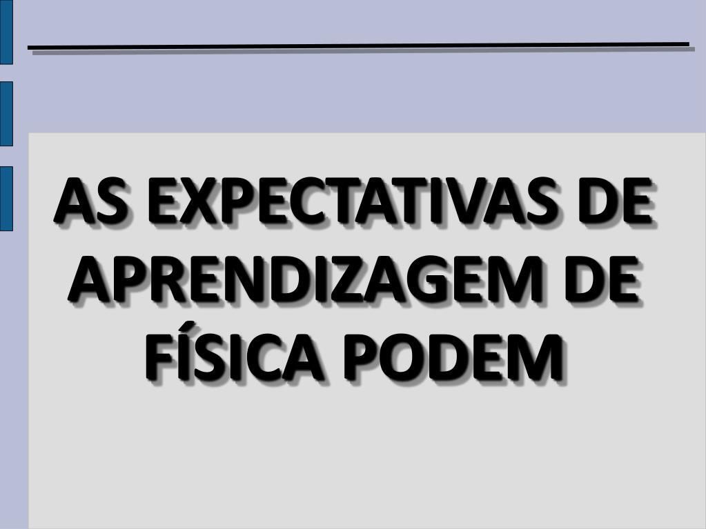 AS EXPECTATIVAS DE APRENDIZAGEM DE FÍSICA PODEM
