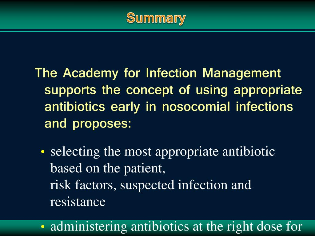 The Academy for Infection Management supports the concept of using appropriate antibiotics early in nosocomial infections and proposes: