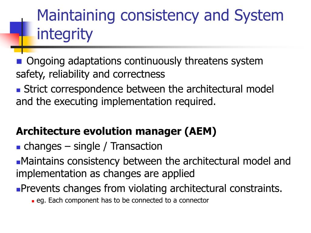 Maintaining consistency and System integrity