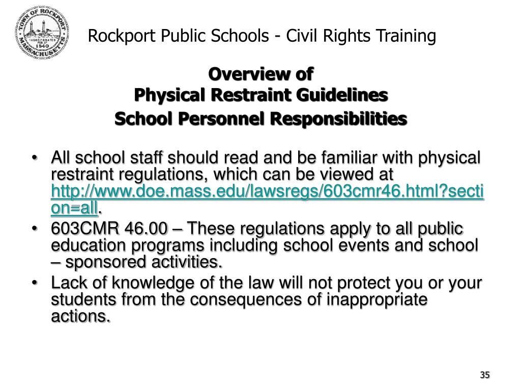 All school staff should read and be familiar with physical restraint regulations, which can be viewed at
