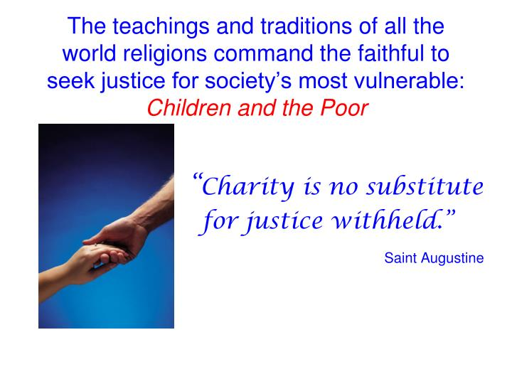The teachings and traditions of all the world religions command the faithful to seek justice for soc...
