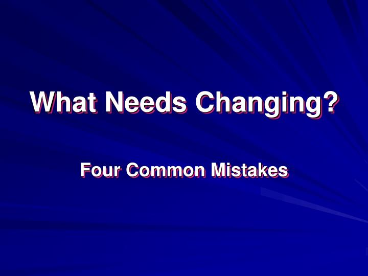 what needs changing n.