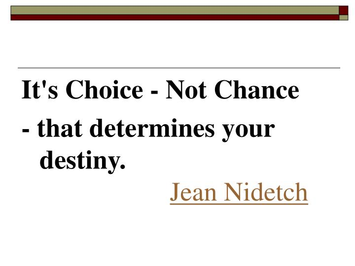 It's Choice - Not Chance