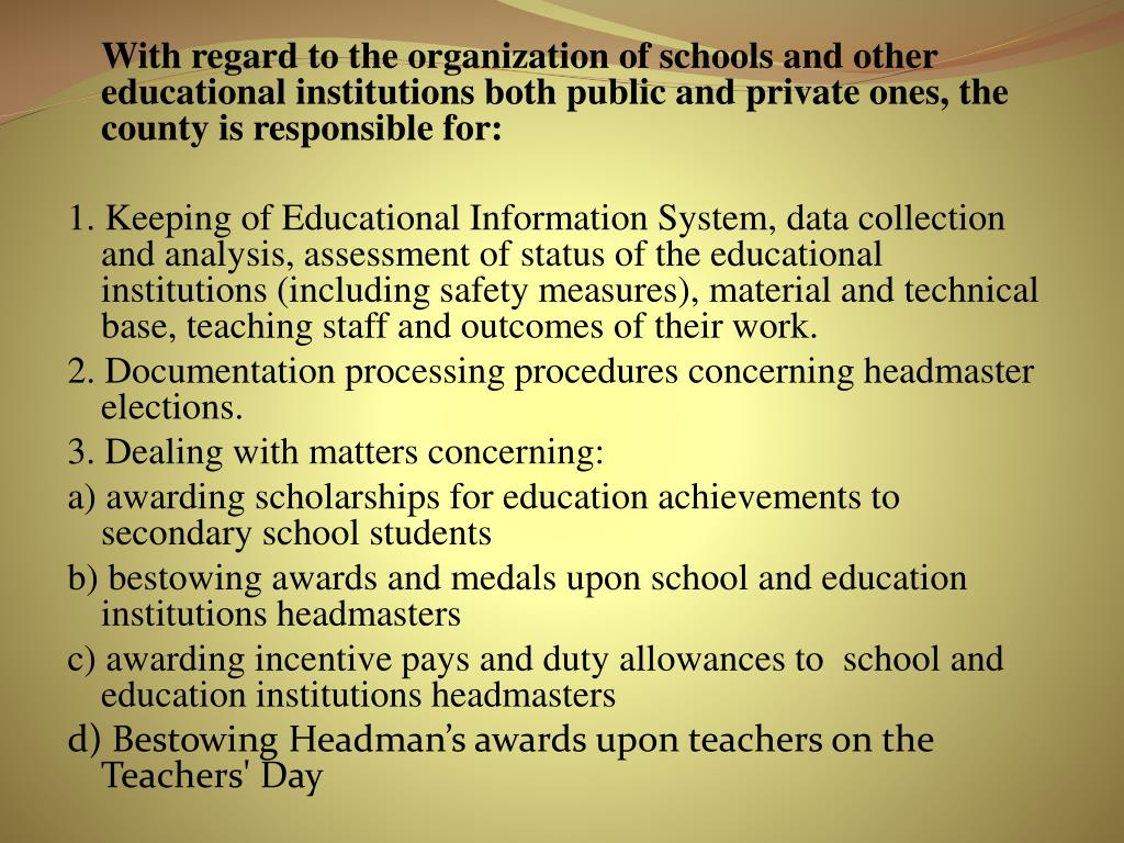 With regard to the organization of schools and other educational institutions both public and private ones, the county is responsible for: