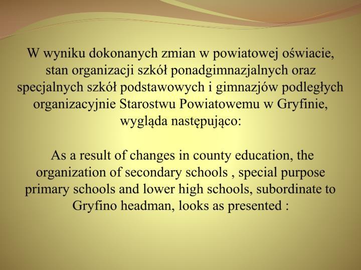 W wyniku dokonanych zmian w powiatowej oświacie, stan organizacji szkół ponadgimnazjalnych oraz s...