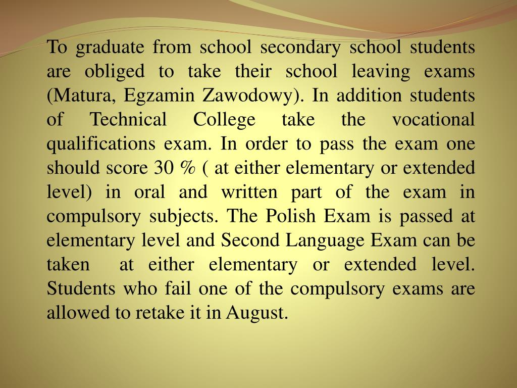 To graduate from school secondary school students are obliged to take their school leaving exams (Matura,