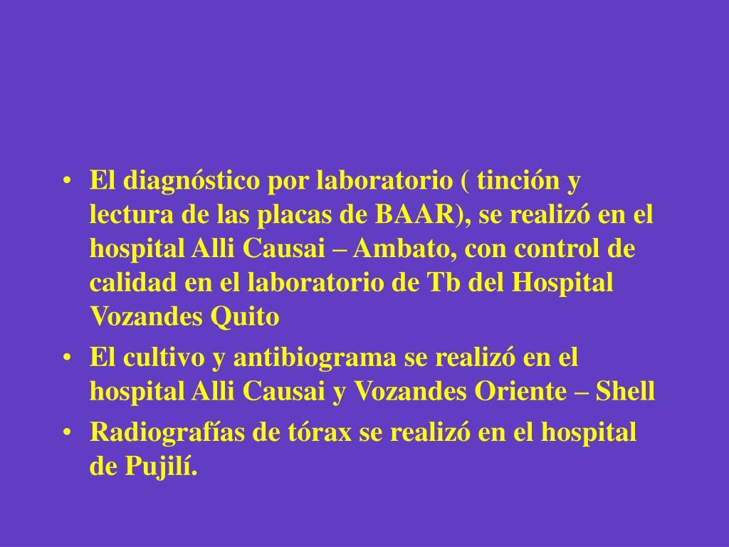 El diagnóstico por laboratorio ( tinción y lectura de las placas de BAAR), se realiz
