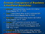 economic consequences of regulatory action patent based delay