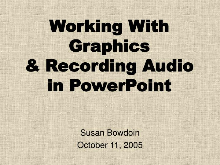 working with graphics recording audio in powerpoint n.