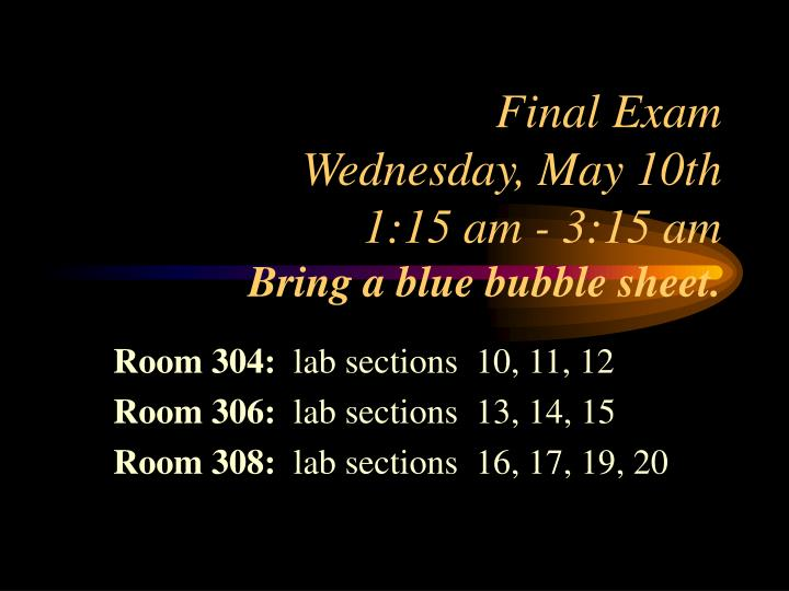 Final exam wednesday may 10th 1 15 am 3 15 am bring a blue bubble sheet