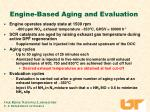 engine based aging and evaluation