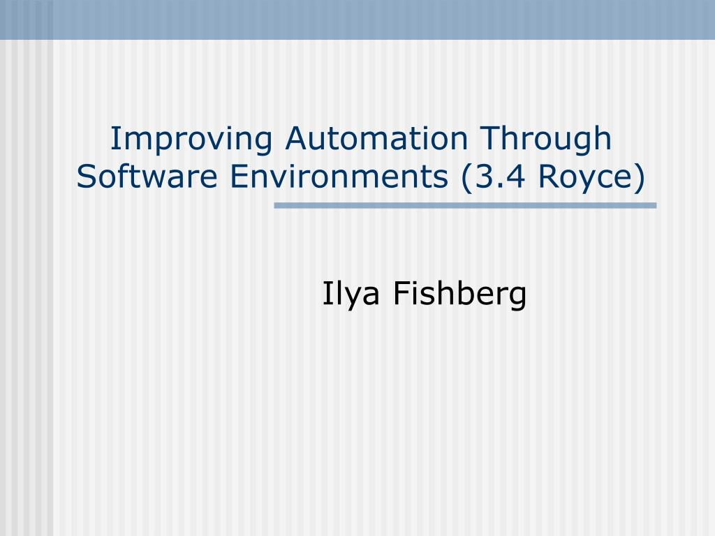 improving automation through software environments 3 4 royce l.