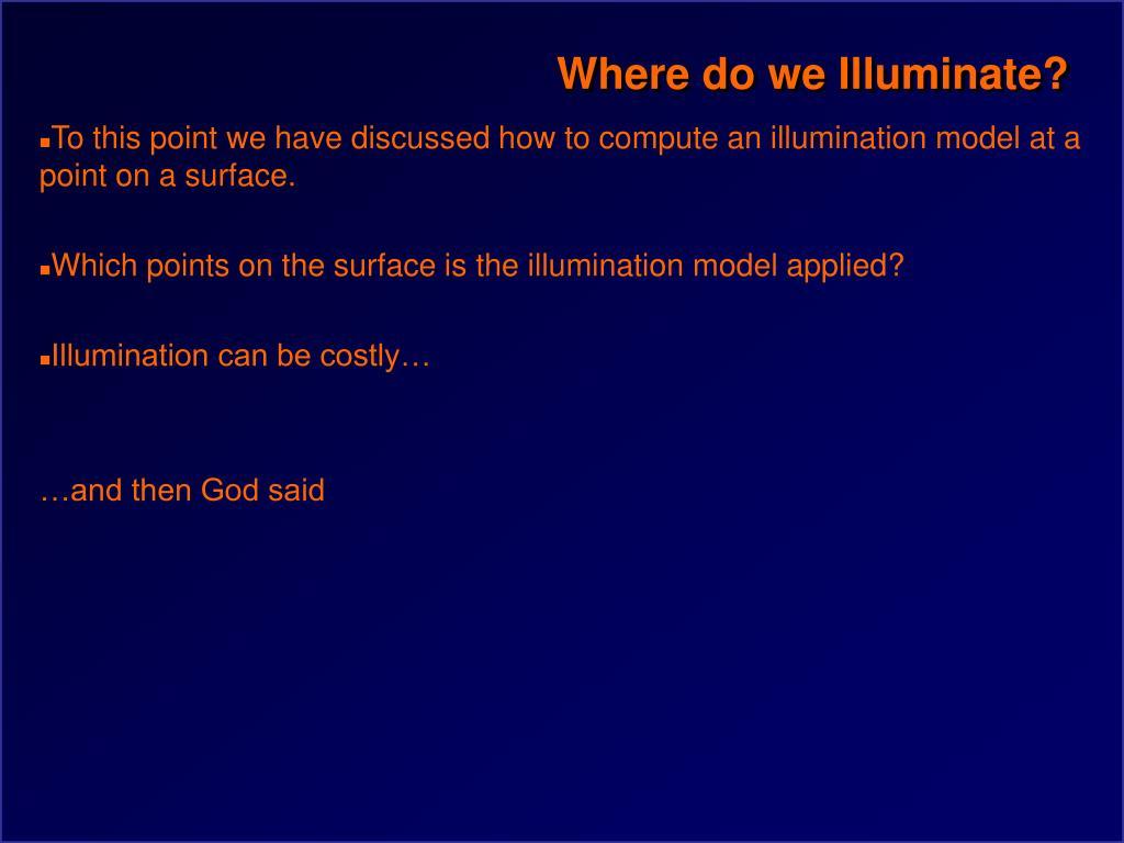 Where do we Illuminate?
