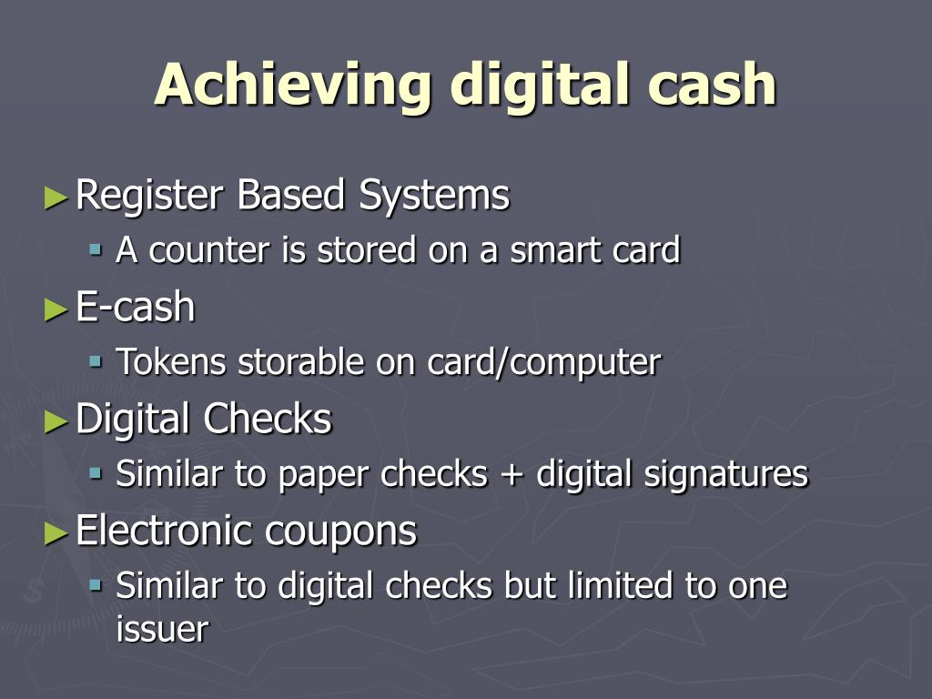 Achieving digital cash