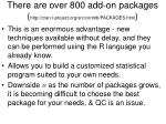 there are over 800 add on packages http cran r project org src contrib packages html