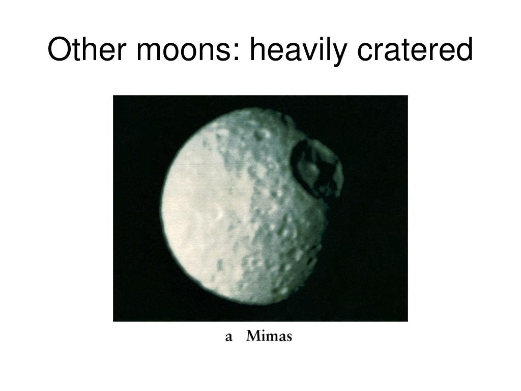 Other moons: heavily cratered