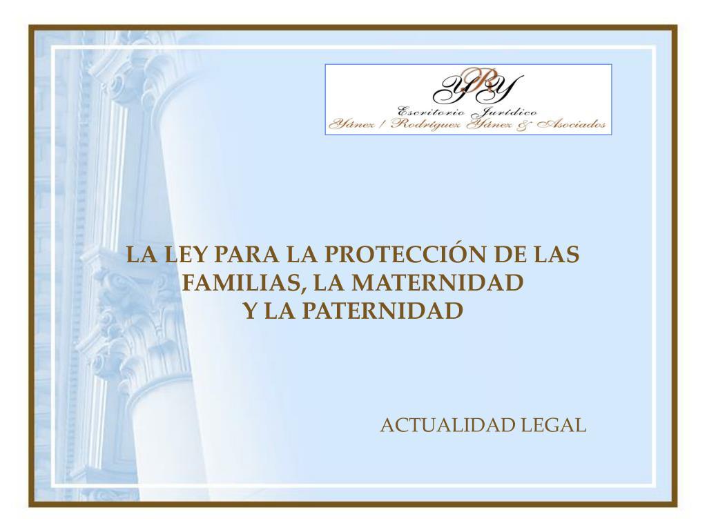 LA LEY PARA LA PROTECCIÓN DE LAS FAMILIAS, LA MATERNIDAD