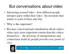 but conversations about video