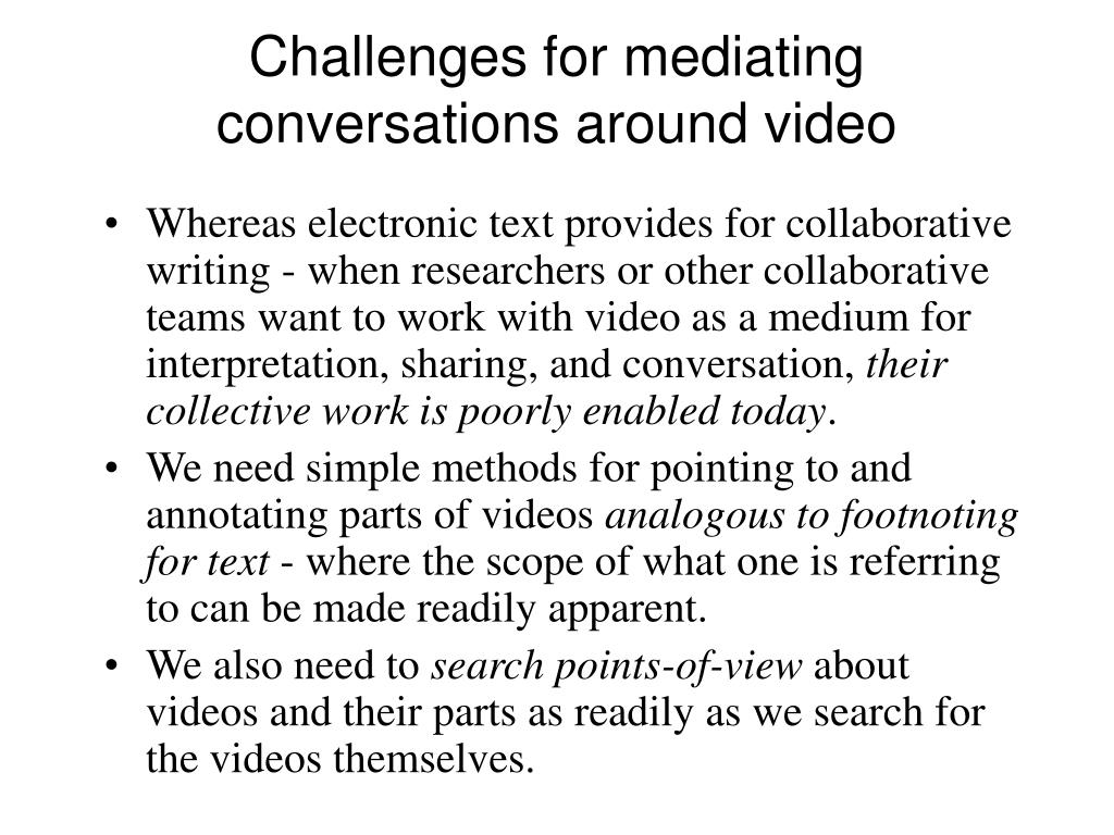 Challenges for mediating conversations around video