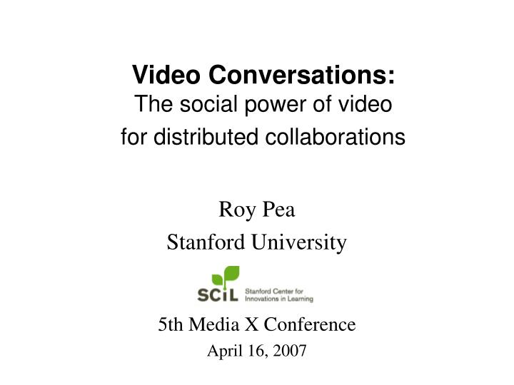 Video conversations the social power of video for distributed collaborations