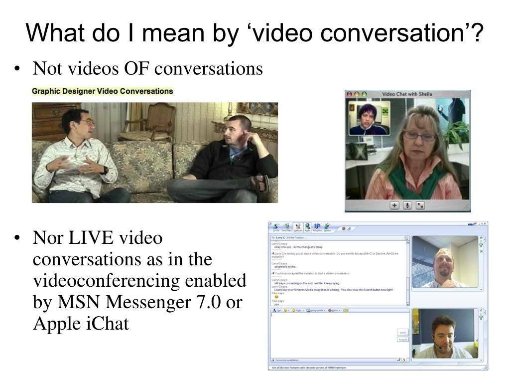 What do I mean by 'video conversation'?