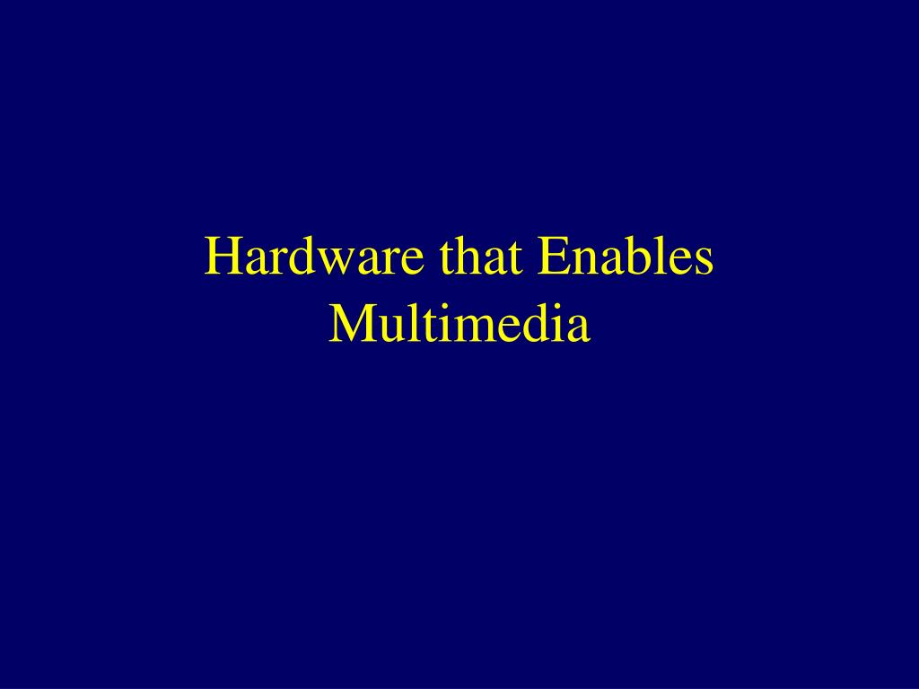 Hardware that Enables Multimedia