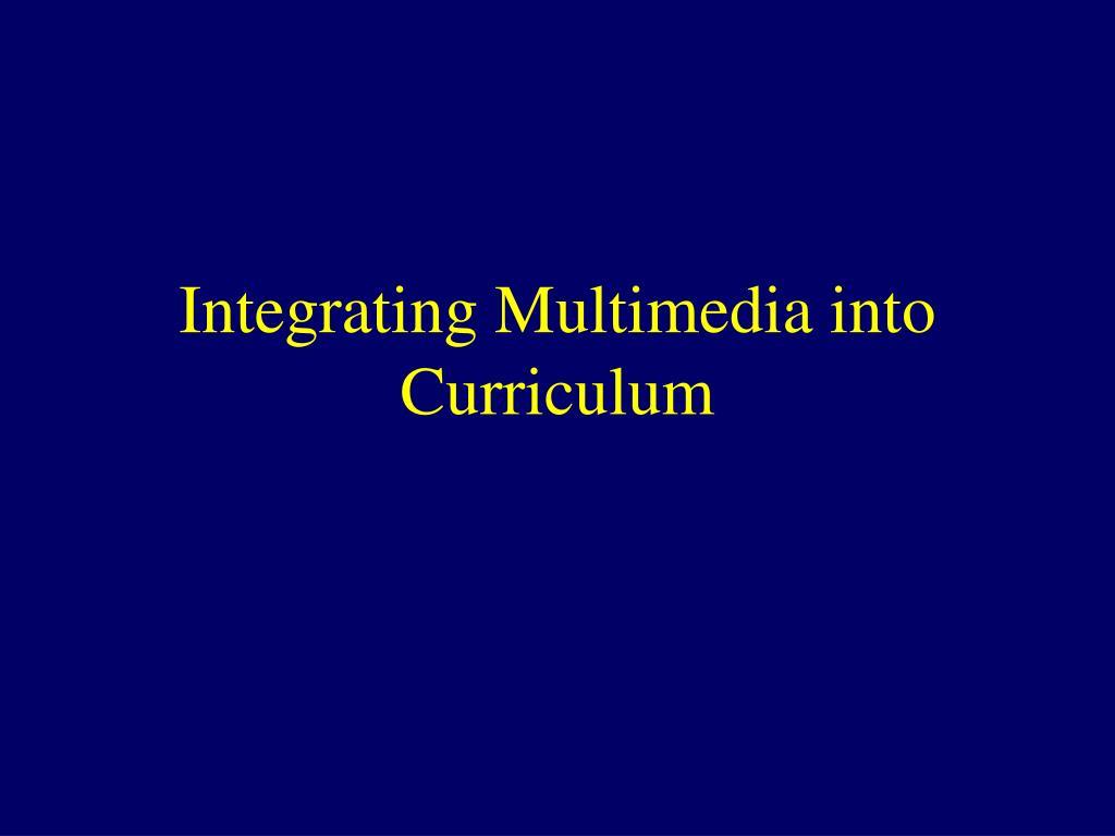 Integrating Multimedia into Curriculum