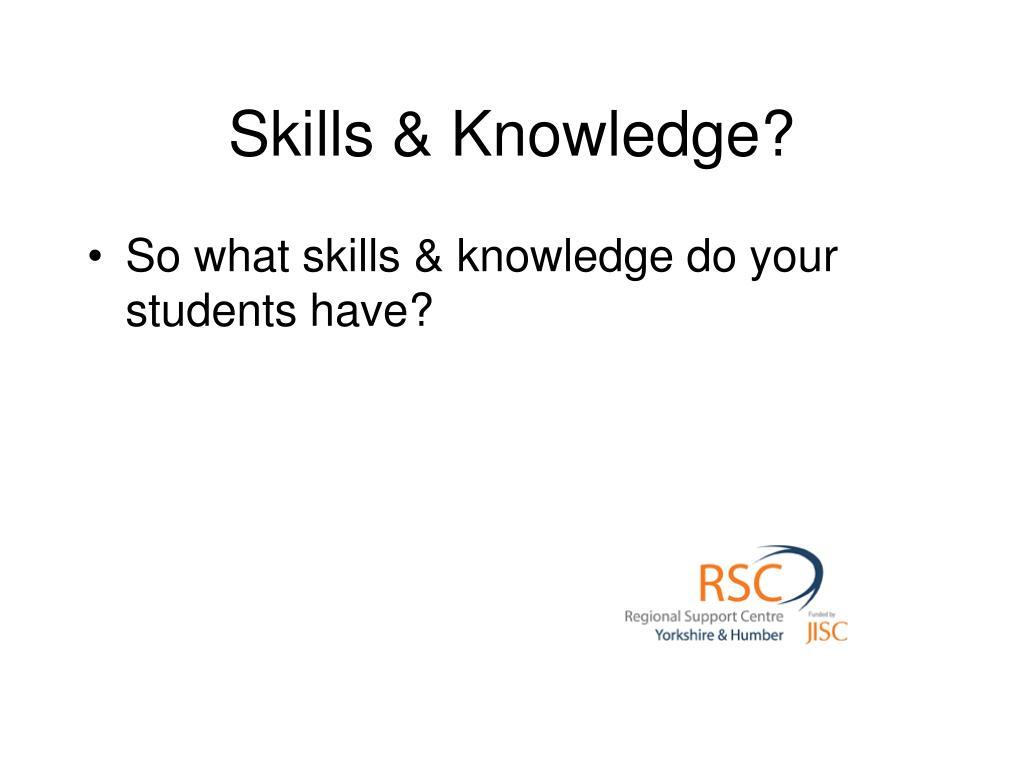 Skills & Knowledge?
