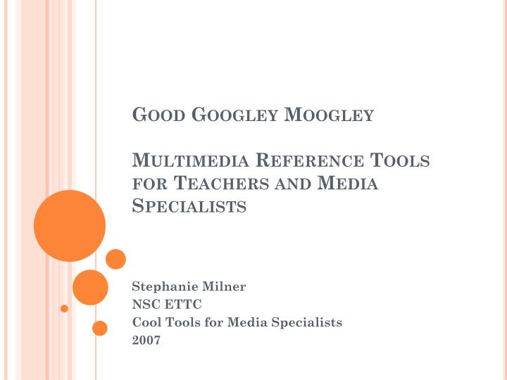 Good googley moogley multimedia reference tools for teachers and media specialists