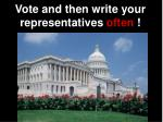 vote and then write your representatives often