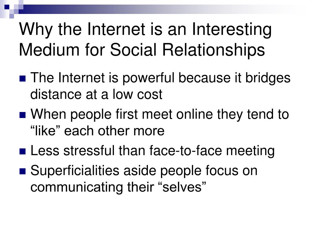 Why the Internet is an Interesting Medium for Social Relationships