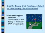 goal 5 ensure that families are linked to their county s interventionists