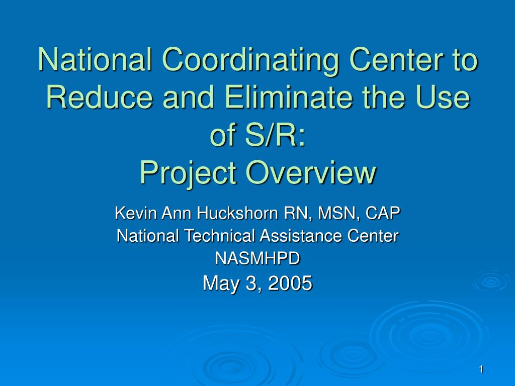 national coordinating center to reduce and eliminate the use of s r project overview l.
