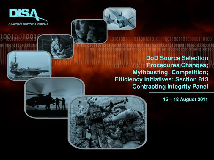 DoD Source Selection Procedures Changes; Mythbusting; Competition; Efficiency Initiatives; Section 8...